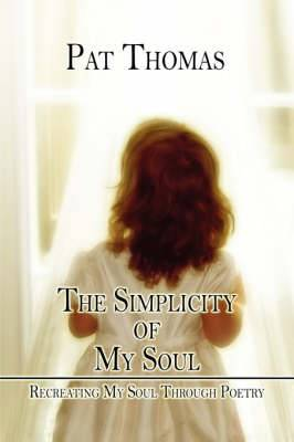 The Simplicity of My Soul: Recreating My Soul Through Poetry
