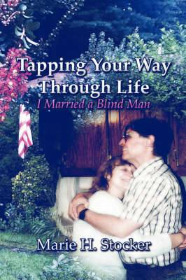Tapping Your Way Through Life:: I Married a Blind Man