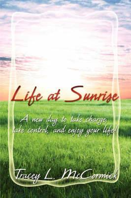 Life at Sunrise: A New Day to Take Charge, Take Control, and Enjoy Your Life!