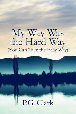 My Way Was the Hard Way: (You Can Take the Easy Way)