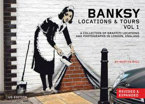 Banksy Locations and Tours: A Collection of Graffiti Locations and Photographs in London, England: v. 1