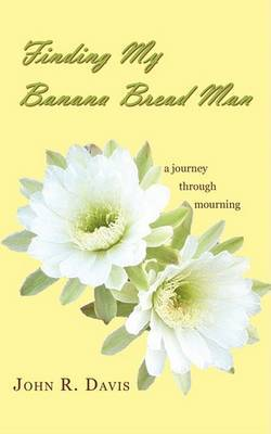 Finding My Banana Bread Man: A Journey Through Mourning