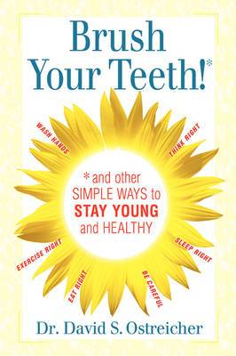 Brush Your Teeth! and Other Simple Ways to Stay Young and Healthy