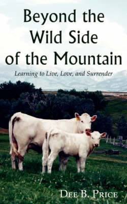 Beyond the Wild Side of the Mountain: Learning to Live, Love, and Surrender
