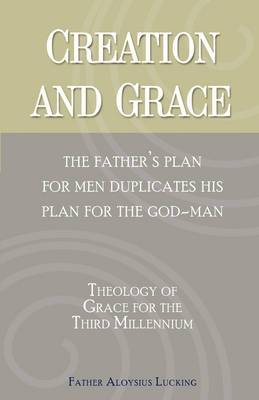 Creation and Grace: The Father's Plan for Men Duplicates His Plan for the God-Man