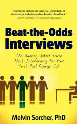 Beat-The-Odds Interviews: The Amazing Untold Truth about Interviewing for Your First Post-College Job
