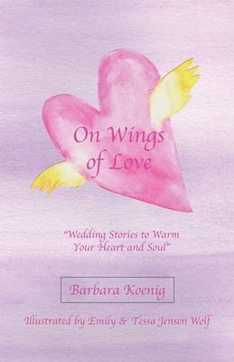 On Wings of Love: Wedding Stories to Warm Your Heart and Soul