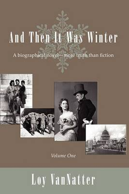 And Then It Was Winter: A Biographical Novel, More Truth Than Fiction, Volume One