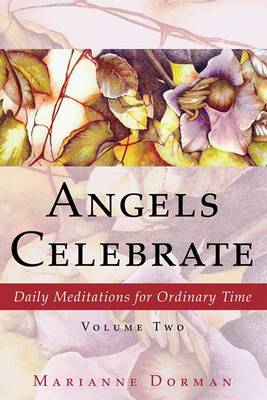 Angels Celebrate: Daily Meditations for Ordinary Time, Volume Two