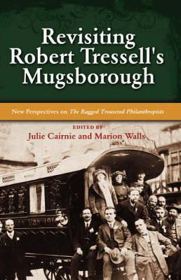 Revisiting Robert Tressell's Mugsborough: New Perspectives on the Ragged Trousered Philanthropists