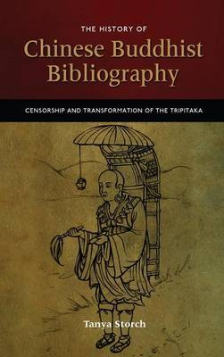 The History of Chinese Buddhist Bibliography: Censorship and Transformation of the Tripitaka