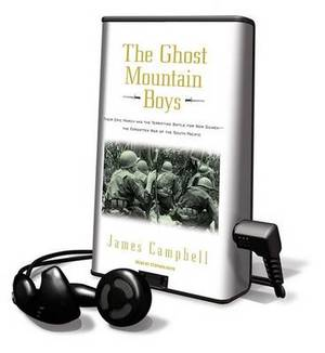 The Ghost Mountain Boys: Their Epic March and the Terrifying Battle for New Guinea: The Forgotten War of the South Pacific