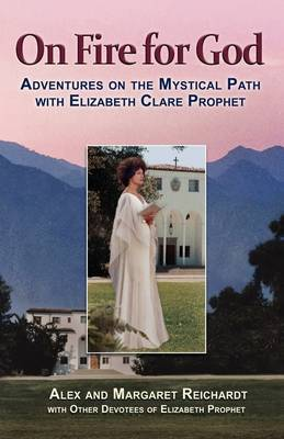 On Fire for God - Adventures on the Mystical Path with Elizabeth Clare Prophet