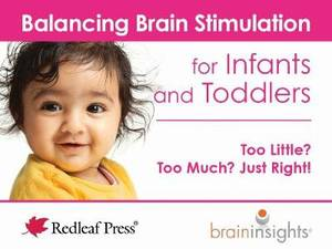 Balancing Brain Stimulation for Infants and Toddlers: Too Little? Too Much? Just Right!