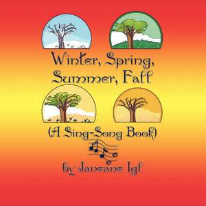 Winter, Spring, Summer, Fall: (A Sing-Song Book)