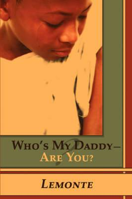 Who's My Daddy-Are You?