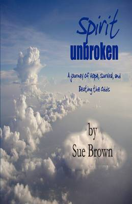 Spirit Unbroken: A Journey of Hope, Survival, and Beating the Odds