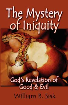 The Mystery of Iniquity: God's Revelation of Good and Evil