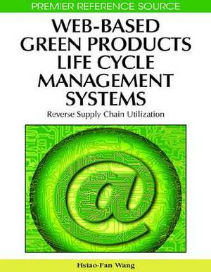 Web-Based Green Products Life Cycle Management Systems: Reverse Supply Chain Utilization