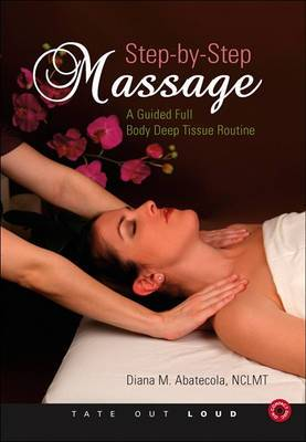 Step-By-Step Massage: A Guided Full Body Deep Tissue Routine