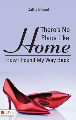 There's No Place Like Home: How I Found My Way Back