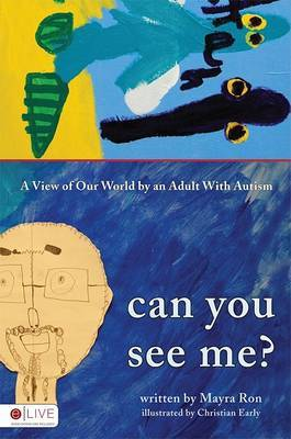 Can You See Me?: A View of Our World by an Adult with Autism