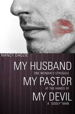 My Husband, My Pastor, My Devil: One Woman's Struggle at the Hands of a  Godly  Man