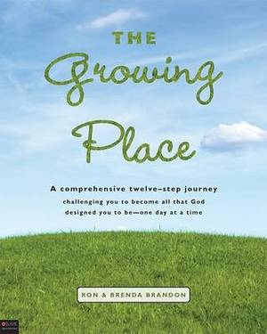 The Growing Place: A Comprehensive Twelve-Step Journey Challenging You to Become All That God Designed You to Be--One Day at a Time