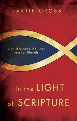 In the Light of Scripture: Why Christians Shouldn't Vote for Liberals
