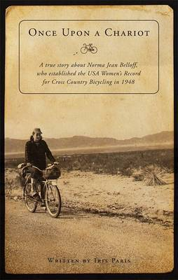 Once Upon a Chariot: A True Story about Norma Jean Belloff, Who Established the USA Women's Record for Cross Country Bicycling in 1948
