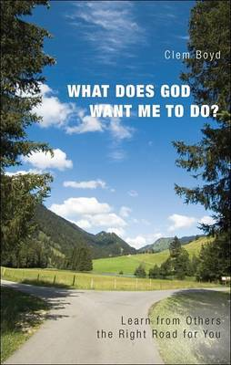 What Does God Want Me to Do?: Learn from Others the Right Road for You