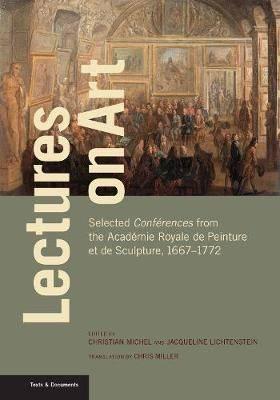 Lectures on Art - Selected Conferences from the Academie Royale de Peinture et de Sculpture, 1667- 1772