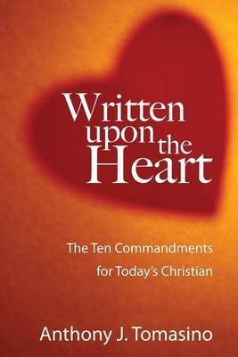 Written Upon the Heart: The Ten Commandments for Today's Christian