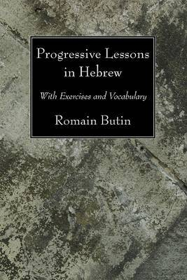 Progressive Lessons in Hebrew: With Exercises and Vocabulary