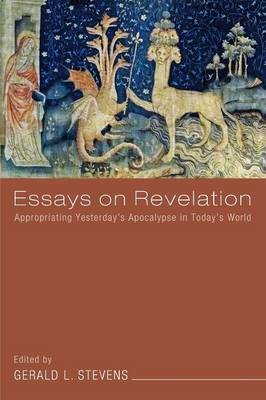 Essays on Revelation: Appropriating Yesterday's Apocalypse in Today's World