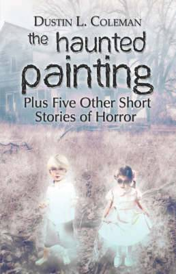 The Haunted Painting: Plus Five Other Short Stories of Horror