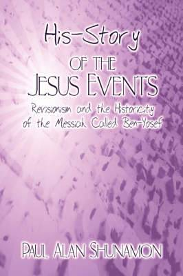 His-Story of the Jesus Events: Revisionism and the Historicity of the Messiah Called Ben-Yosef
