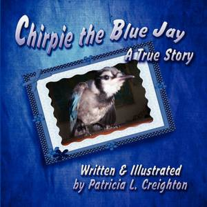 Chirpie the Blue Jay: A True Story