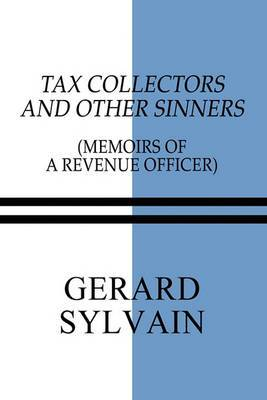 Tax Collectors and Other Sinners: Memoirs of a Revenue Officer