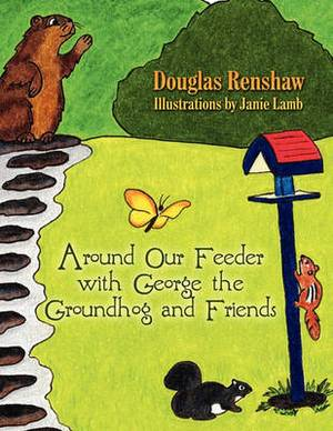 Around Our Feeder with George the Groundhog and Friends