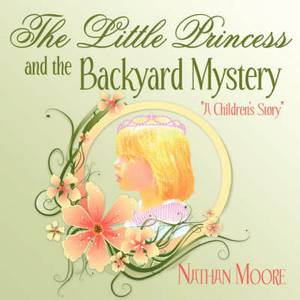 The Little Princess and the Backyard Mystery: A Children's Story