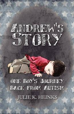 Andrew's Story: One Boy's Journey Back from Autism