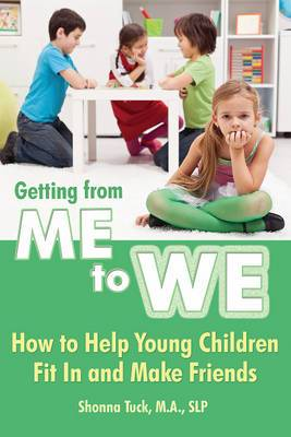 Getting from Me to We: How to Help Young Children Fit In & Make Friends
