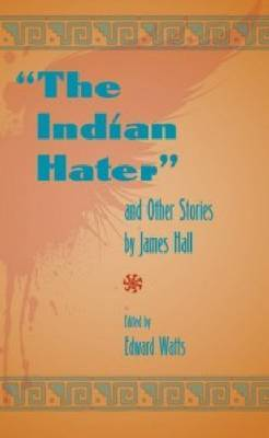 The Indian Hater and Other Stories, by James Hall