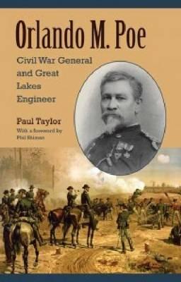Orlando M. Poe: Civil War General and Great Lakes Engineer