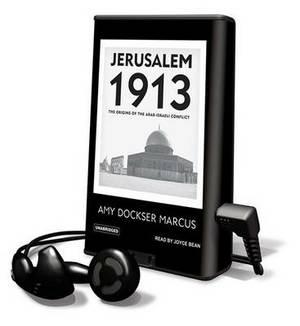 Jerusalem 1913: The Origins of the Arab-Israeli Conflict