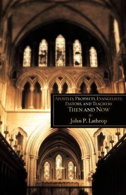 Apostles, Prophets, Evangelists, Pastors, and Teachers Then and Now