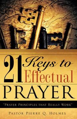 21 Keys to Effectual Prayer