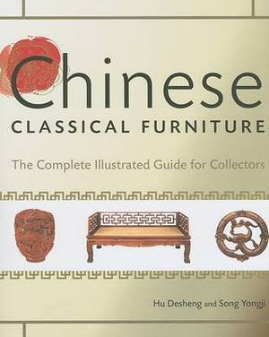 Chinese Classical Furniture: the Complete Illustrated Guide for Collectors