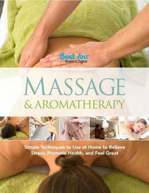 Massage & Aromatherapy  : Simple Techniques to Use at Home to Relieve Stress, Promote Health, and Feel Great